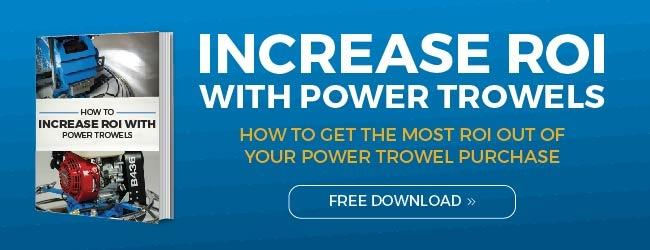 Increase ROI with Power Trowels CTA
