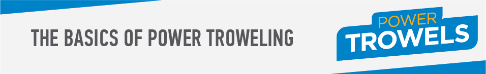 The Basics of Power Troweling - Blog Header