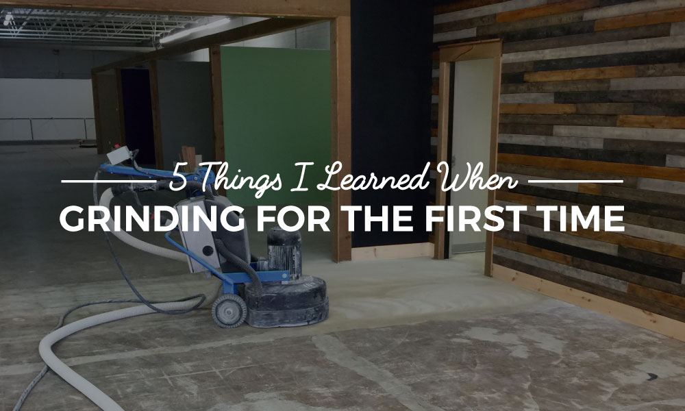 5 Things I Learned When Grinding Concrete For The First Time